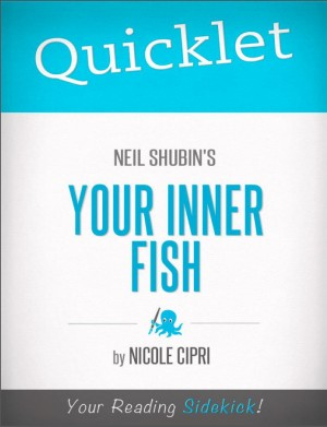 Quicklet on Neil Shubin's Your Inner Fish by Nicole  Cipri from Vearsa in General Novel category
