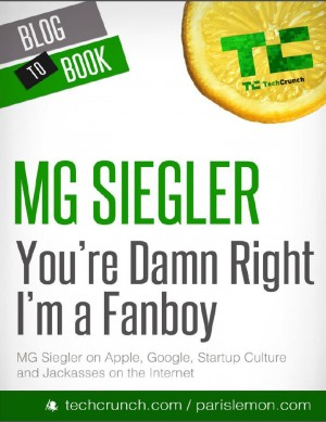 You're Damn Right I'm a Fanboy: MG Siegler on Apple, Google, Startup Culture, and Jackasses on the Internet by MG Siegler from  in  category