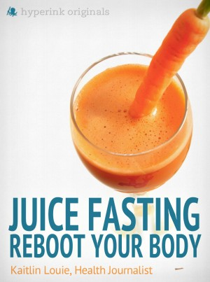Juice Fasting: Reboot Your Body - Best Diet for Wellness and Weight Loss by Kaitlin Louie from Vearsa in Family & Health category