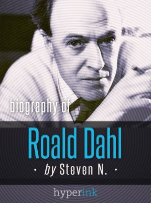 Roald Dahl: Author of James and the Giant Peach, Charlie and the Chocolate Factory, and Matilda by Steven Niles from Vearsa in Autobiography & Biography category