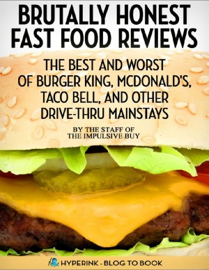 Brutally Honest Fast Food Reviews: The Best and Worst of Burger King, McDonald's, Taco Bell, and Other Drive-Thru Mainstays by Hyperink Original from Vearsa in Family & Health category