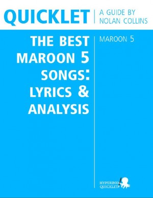 Quicklet on The Best Maroon 5 Songs: Lyrics and Analysis by Nolan Collins from Vearsa in General Academics category