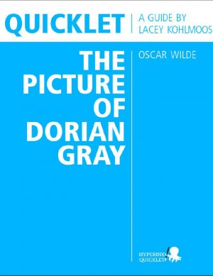 Quicklet on The Picture of Dorian Gray by Oscar Wilde (CliffNotes-like Summary and Analysis) by Lacey Kohlmoos from Vearsa in General Novel category