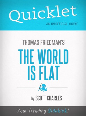 Quicklet on Thomas Friedman's The World Is Flat (CliffNotes-like Book Summary) by Scott Charles from Vearsa in General Novel category