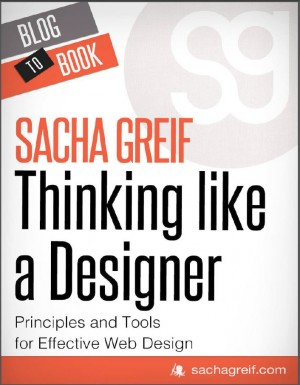 Thinking Like A Designer: Principles and Tools for Effective Web Design by Sacha  Greif from  in  category