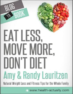 Eat Less, Move More, Don't Diet: Natural Weight Loss and Fitness Tips for the Whole Family by Amy  Lauritzen from Vearsa in Family & Health category