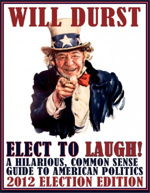 Elect to Laugh! A Hilarious, Common Sense Guide to American Politics (2012 Election Edition) by Tim Dees from Vearsa in Politics category