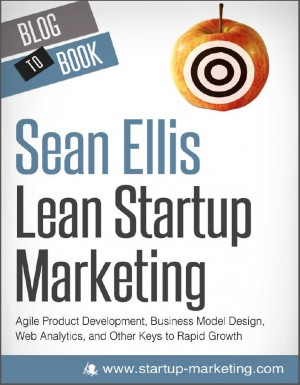 Lean Startup Marketing: Agile Product Development, Business Model Design, Web Analytics, and Other Keys to Rapid Growth by Sean  Ellis from Vearsa in Finance & Investments category