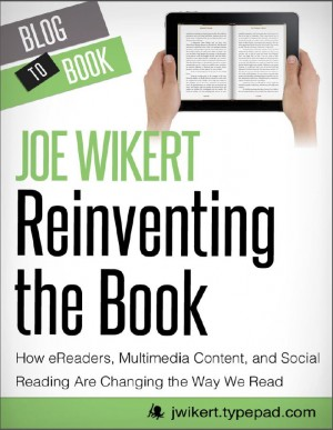 Reinventing the Book: How eReaders, Multimedia Content, and Social Reading Are Changing the Way We Read by Joe  Wikert from  in  category