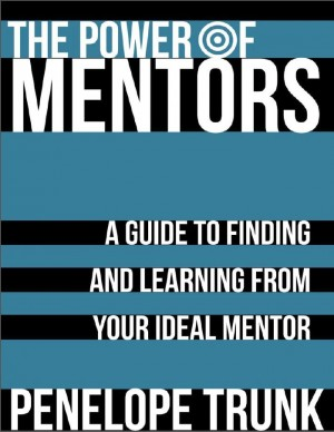The Power of Mentors: A Guide to Finding and Learning from Your Ideal Mentor by Penelope Trunk from Vearsa in Finance & Investments category