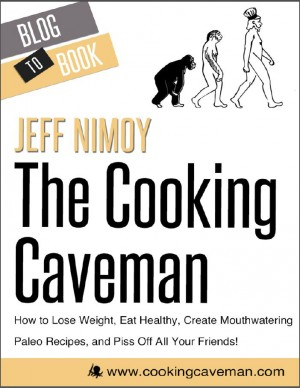The Cooking Caveman: How to Lose Weight, Eat Healthy, Create Mouthwatering Paleo Recipes, and Piss Off All Your Friends! by Jeff  Nimoy from Vearsa in Family & Health category