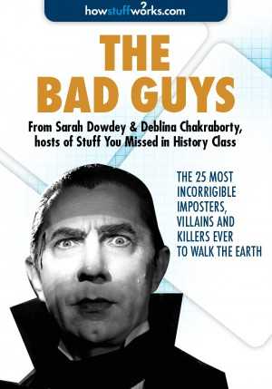 The Bad Guys: The 25 Most Incorrigible Imposters, Villains, and Killers Ever to Walk the Earth by Deblina  Chakraborty from  in  category