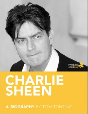Charlie Sheen: A Biography by Tom  Tonthat from Vearsa in Autobiography & Biography category