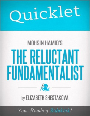 Quicklet on Mohsin Hamid's The Reluctant Fundamentalist by Elizabeth  Shestakova from Vearsa in Teen Novel category