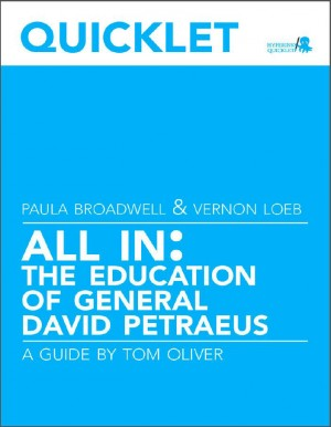 Quicklet on Paula Broadwell and Vernon Loeb's All In: The Education of General David Petraeus by Tom  Oliver from Vearsa in Autobiography & Biography category
