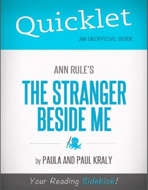 Quicklet on Ann Rule's The Stranger Beside Me (CliffNotes-like Book Summary & Analysis) by Paula  Kalamaras from Vearsa in Teen Novel category