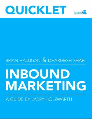 Quicklet on Brian Halligan and Dharmesh Shah's Inbound Marketing: Get Found Using Google, Social Media, and Blogs (CliffsNotes-like Summary & Analysis) by Larry  Holzwarth from Vearsa in Teen Novel category