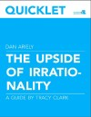 Quicklet on Dan Ariely's The Upside of Irrationality (CliffNotes-like Book Summary and Analysis) by Tracy  Clark from  in  category