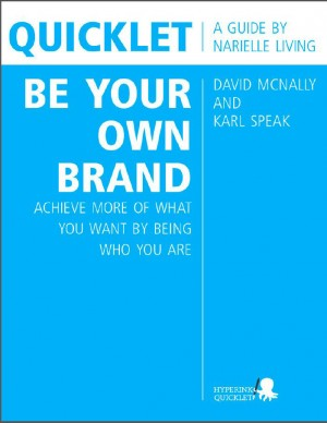 Quicklet on David McNally and Karl Speak's Be Your Own Brand: Achieve More of What You Want by Being More of Who You Are by Narielle Living from Vearsa in Teen Novel category
