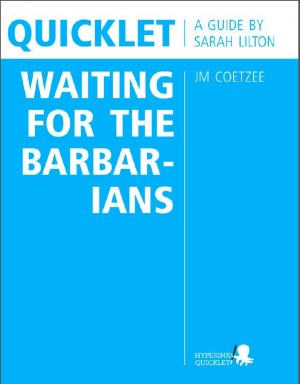 Quicklet on JM Coetzee's Waiting for the Barbarians (CliffNotes-like Book Summary and Analysis) by Sarah Lilton from Vearsa in Teen Novel category