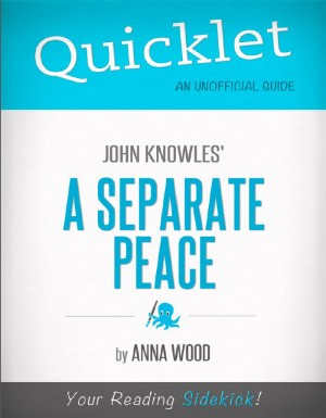 Quicklet on John Knowles' A Separate Peace (CliffNotes-like Book Summary and Analysis) by Anna  Wood from Vearsa in Teen Novel category