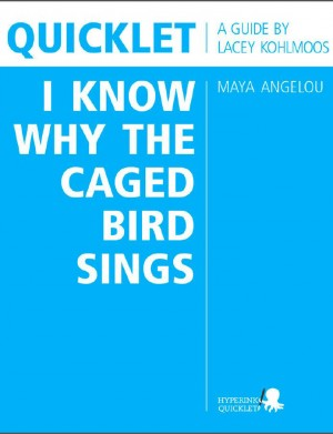 Quicklet on Maya Angelou's I Know Why the Caged Bird Sings (CliffNotes-like Book Summary and Analysis) by Lacey Kohlmoos from Vearsa in Teen Novel category