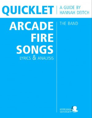 Quicklet on The Best Arcade Fire Songs: Lyrics and Analysis by Hannah  Deitch from  in  category