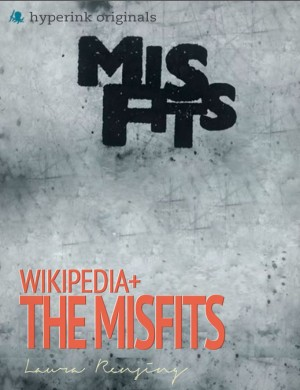 Wikipedia+: Misfits by Laura  Rensing from Vearsa in Teen Novel category