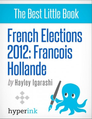 French Elections 2012: Francois Hollande by Hayley Igarashi from Vearsa in Politics category
