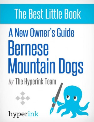 A New Owner's Guide to Bernese Mountain Dogs by The Hyperink Team from Vearsa in General Novel category