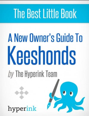 A New Owner's Guide to Keeshonds (Dog Breeds and Dog Care) by The Hyperink Team from Vearsa in General Novel category