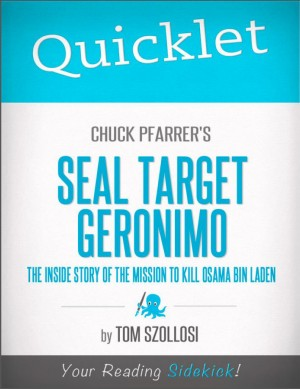Quicklet on Chuck Pfarrer's SEAL Target Geronimo: The Inside Story of The Mission to Kill Osama Bin Laden by Tom  Szollosi from Vearsa in Teen Novel category