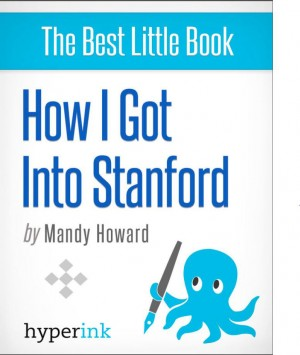 How I Got Into Stanford (By A Student Who Successfully Transferred to Stanford) by Mandy  Howard from Vearsa in General Novel category