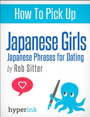 How To Pick Up Japanese Girls by The Hyperink Team from Vearsa in General Novel category