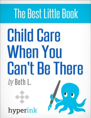Child Care When You Can't Be There by Beth  L. from Vearsa in General Novel category