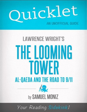Quicklet on Lawrence Wright's The Looming Tower: Al-Qaeda and the Road to 9-11 (CliffNotes-like Summary, Analysis, and Review) by Samuel  Moniz from Vearsa in Teen Novel category