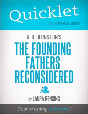 Quicklet on R. B. Bernstein's The Founding Fathers Reconsidered (CliffNotes-like Book Summary) by Laura  Rensing from Vearsa in Teen Novel category