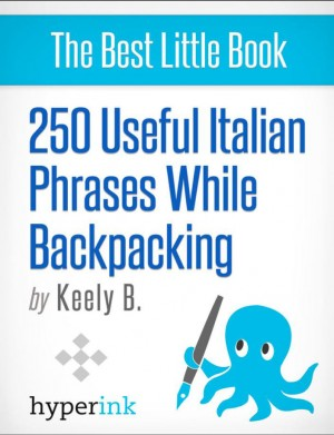 250 Useful Italian Phrases for Backpacking (Italian Vocabulary, Usage, and Pronunciation Tips) by Keely Bautista from Vearsa in General Novel category
