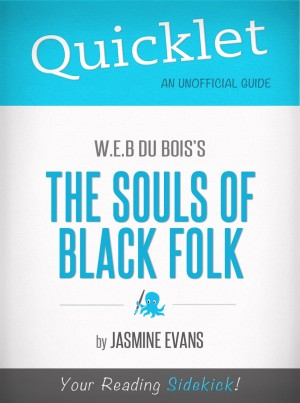 Quicklet On W.E.B. Du Bois's The Souls Of Black Folk (CliffsNotes-like Book Summary) by Jasmine Evans from Vearsa in General Novel category