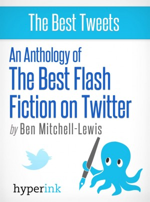 The Best Flash Fiction on Twitter by Ben Mitchell-Lewis from  in  category