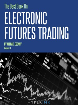 The Best Book on Electronic Futures Trading (EFT Trading) by Michael Essany from Vearsa in Finance & Investments category