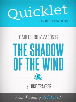Quicklet on Carlos Ruiz Zafón's The Shadow of the Wind by Luke Trayser from Vearsa in General Novel category