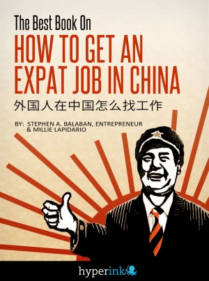 The Best Book On How To Get An Expat Job In China by Stephen Balaban from Vearsa in Finance & Investments category