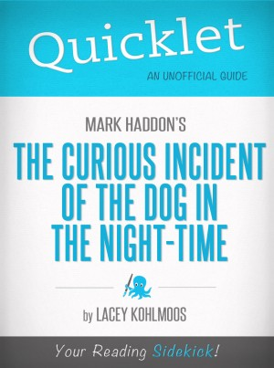 Quicklet on Mark Haddon's The Curious Incident of the Dog in the Night-time by Lacey Kohlmoos from Vearsa in General Novel category