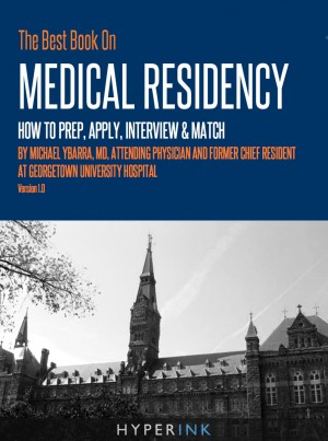 The Best Book On Medical Residency: How To Prep, Apply, Interview & Match by Michael Ybarra from Vearsa in General Novel category