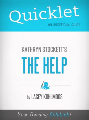 Quicklet on Kathryn Stockett's The Help (CliffNotes-like Book Summary) by Lacey Kohlmoos from Vearsa in General Novel category