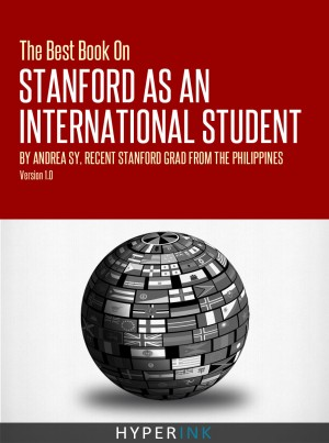 The Best Book On Stanford International Admissions (Tips For TOEFL Prep, Admissions Essays, Filling Out The Common App, SAT Prep, And More) by Andrea Sy from  in  category