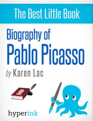 Pablo Picasso - A Biography of Spain's Most Colorful Painter by Karen Lac from Vearsa in Autobiography & Biography category