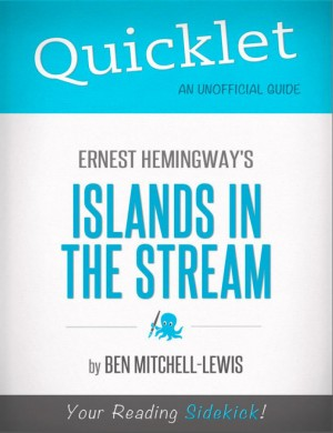Quicklet on Ernest Hemingway's Islands in the Stream (CliffNotes-like Summary, Analysis, and Review) by Ben Mitchell-Lewis from Vearsa in Teen Novel category