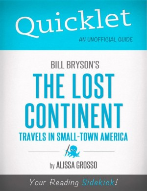 Quicklet on Bill Bryson's The Lost Continent: Travels in Small-Town America (CliffsNotes-like Summary, Analysis, and Commentary) by Alissa  Grosso from Vearsa in Teen Novel category